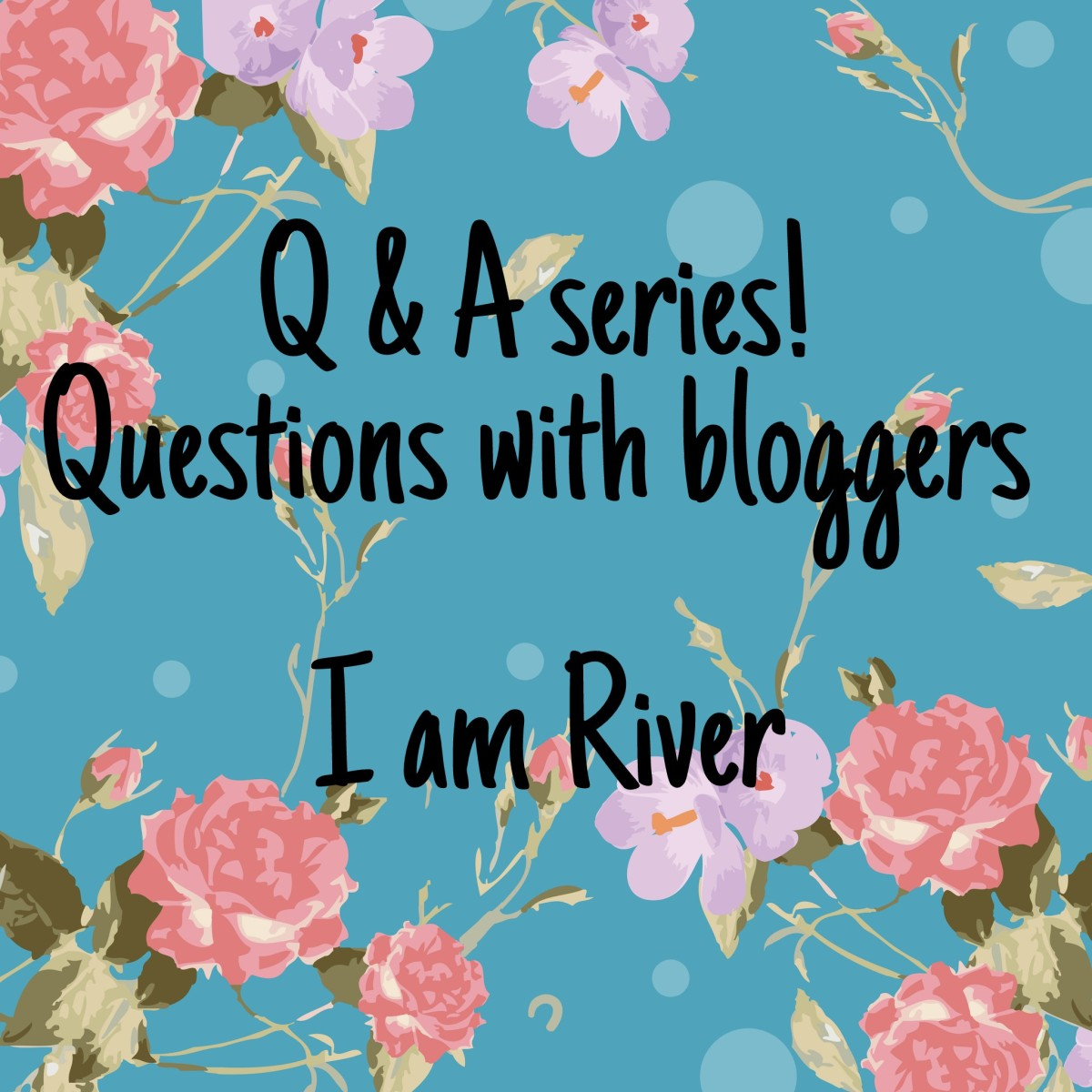 Q & A series - Questions with bloggers - I am River